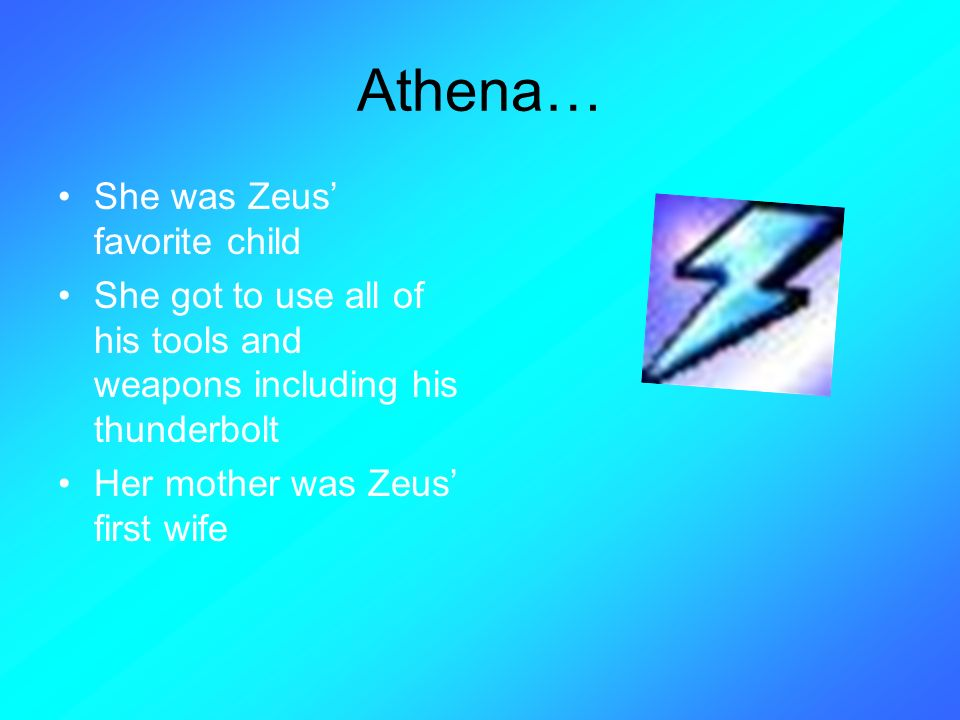 Athena… She was Zeus' favorite child