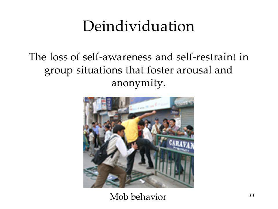Deindividuation The loss of self-awareness and self-restraint in group situations that foster arousal and anonymity.