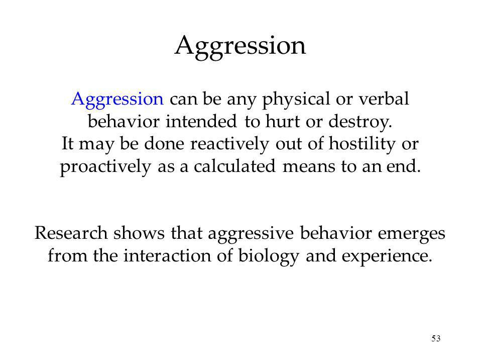 Aggression Aggression can be any physical or verbal behavior intended to hurt or destroy.
