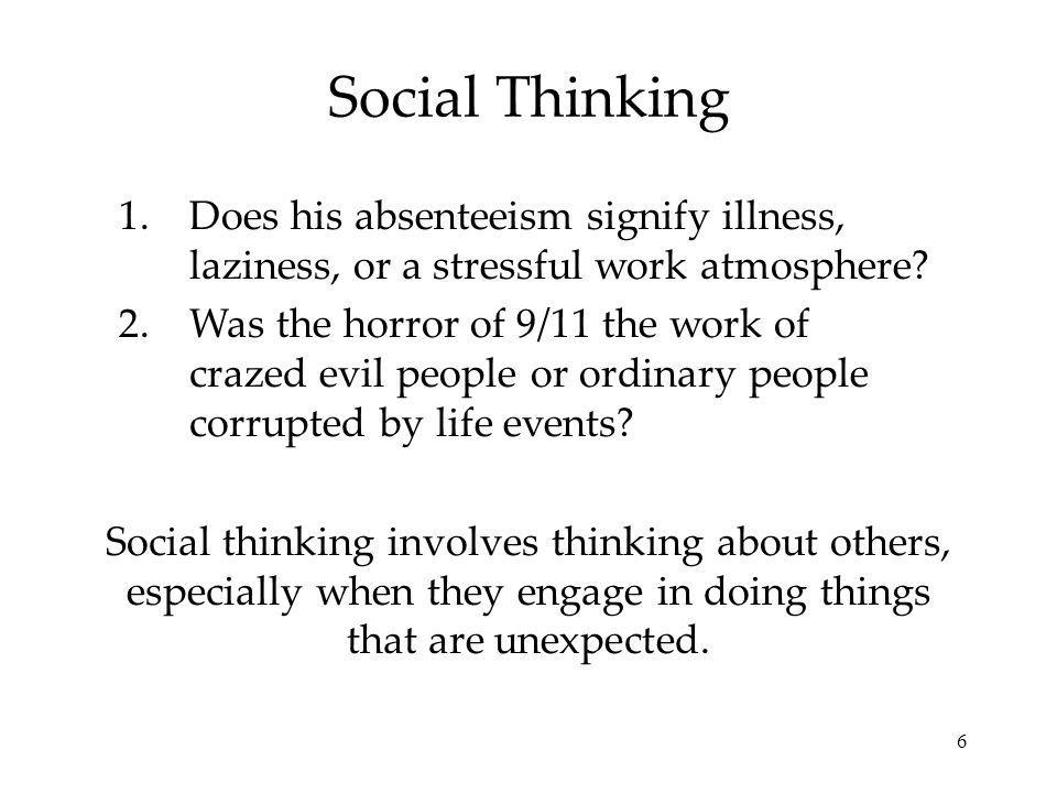 Social Thinking Does his absenteeism signify illness, laziness, or a stressful work atmosphere