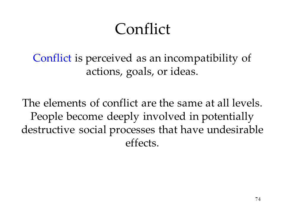 Conflict Conflict is perceived as an incompatibility of actions, goals, or ideas.