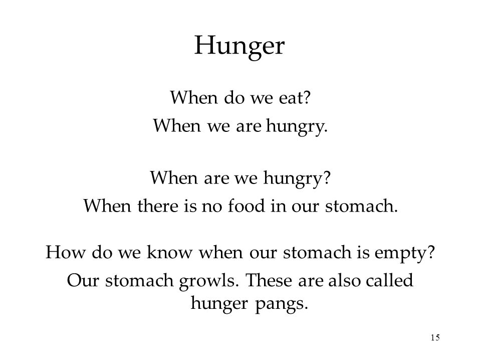 Hunger When do we eat When we are hungry. When are we hungry