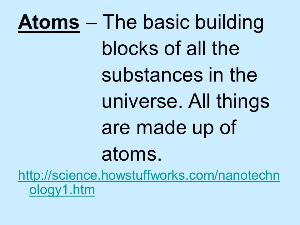 Atoms – The basic building blocks of all the substances in the