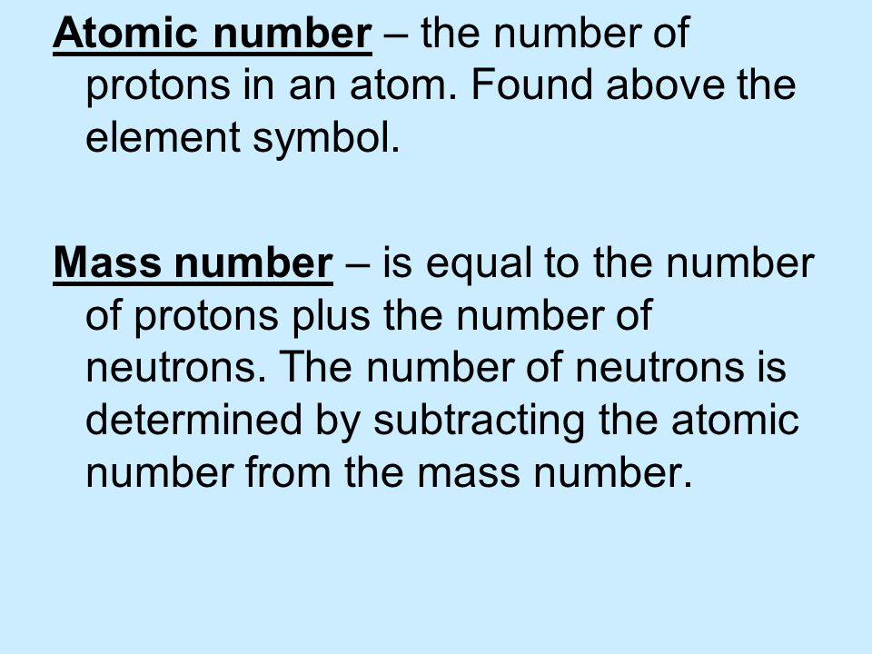 Atomic number – the number of protons in an atom