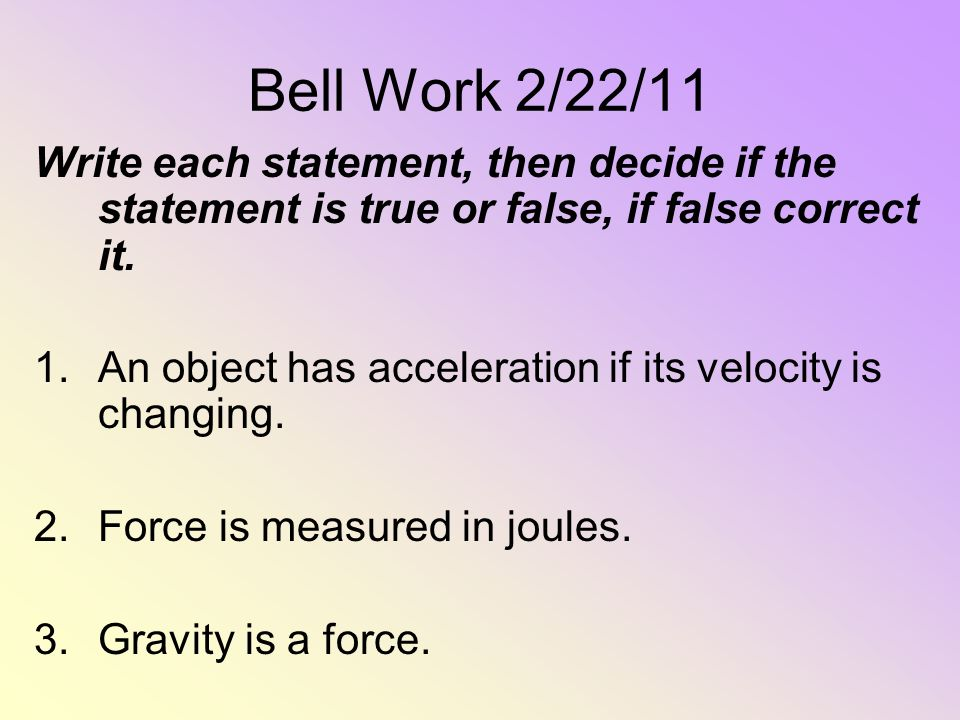 Bell Work 2/22/11 Write each statement, then decide if the statement is true or false, if false correct it.
