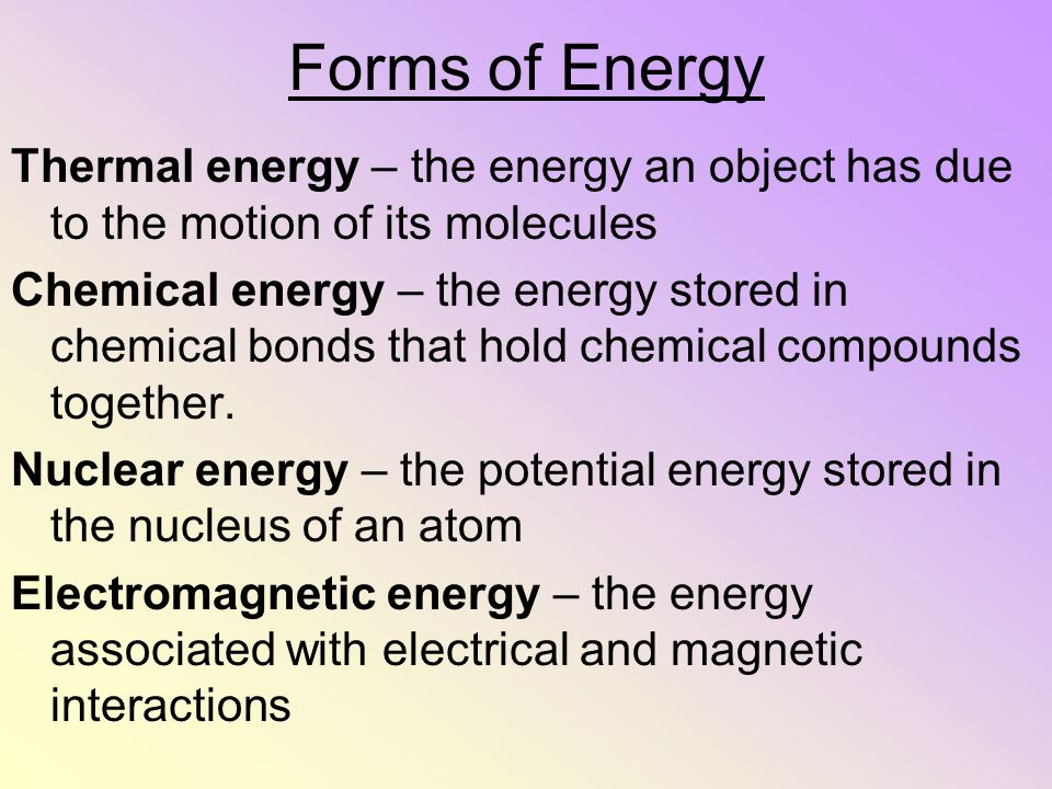 Forms of Energy Thermal energy – the energy an object has due to the motion of its molecules.