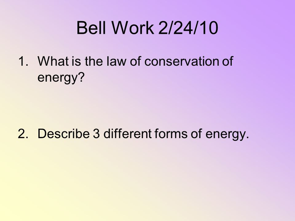 Bell Work 2/24/10 What is the law of conservation of energy