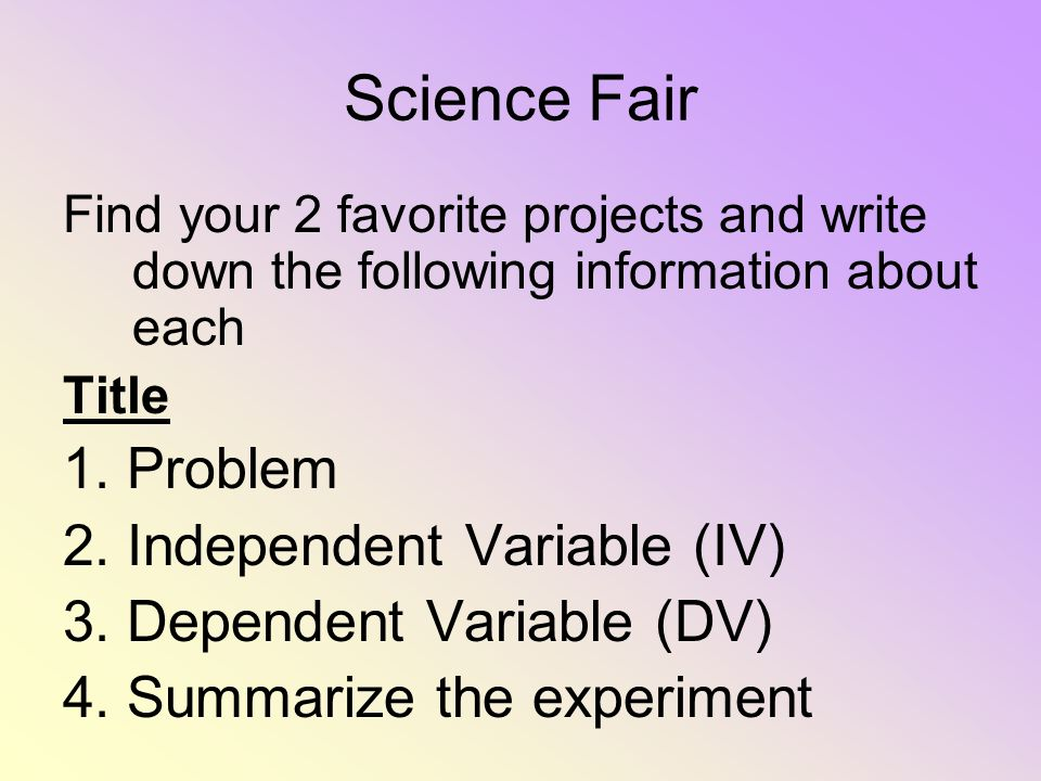Science Fair 1. Problem 2. Independent Variable (IV)