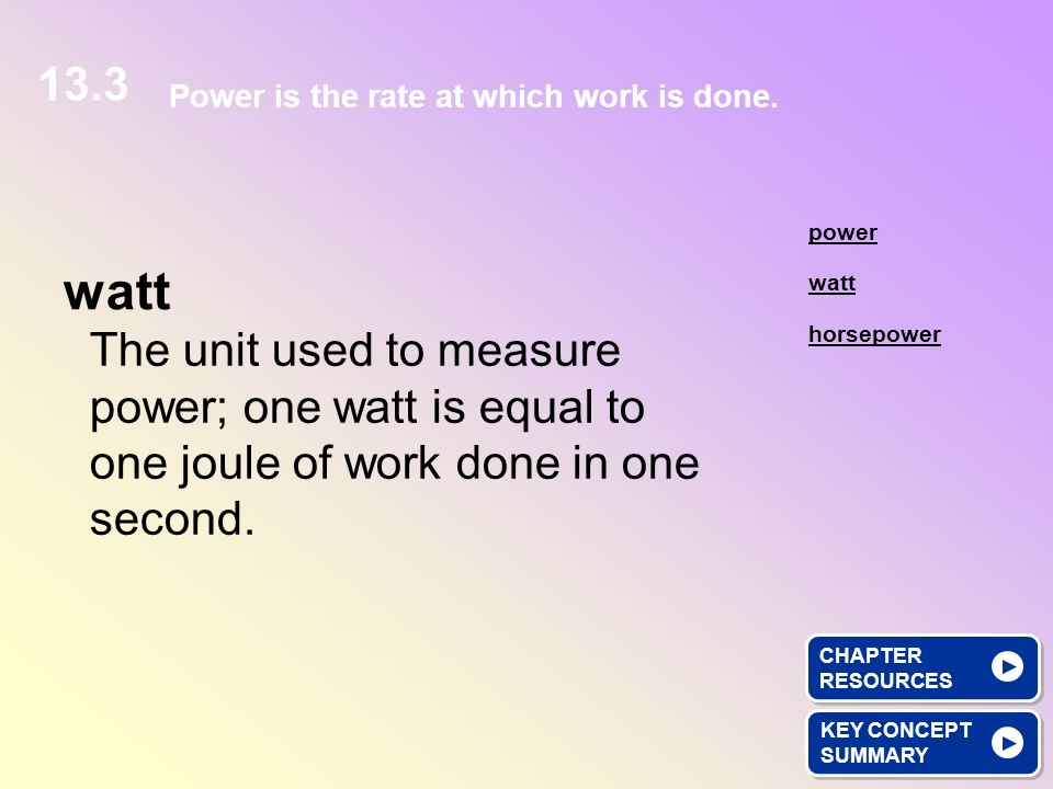 13.3 Power is the rate at which work is done. power. watt. watt.