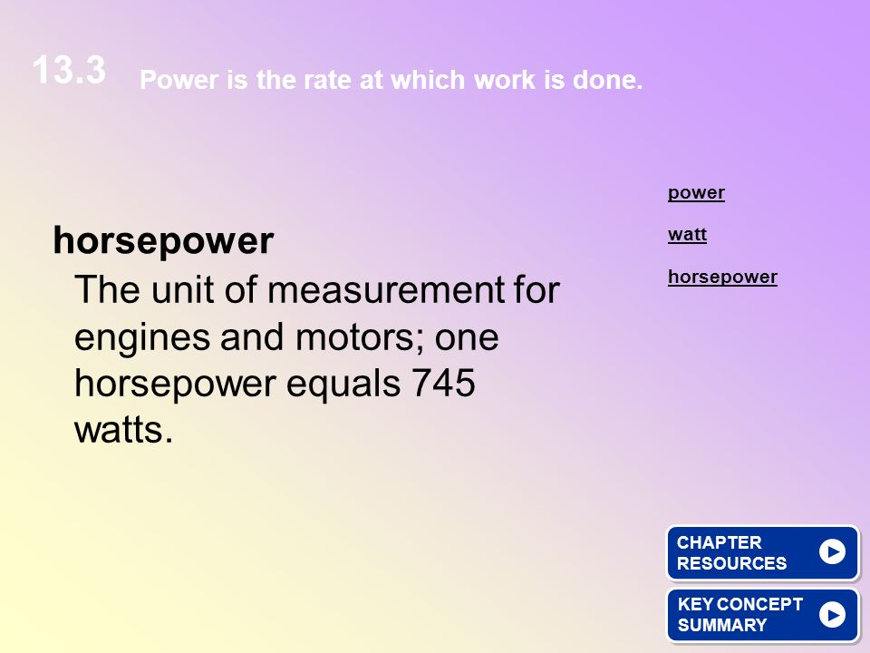 13.3 Power is the rate at which work is done. power. horsepower. watt.