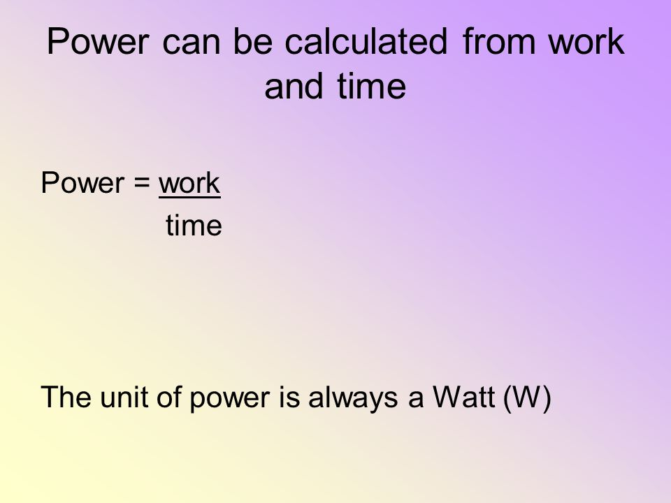 Power can be calculated from work and time