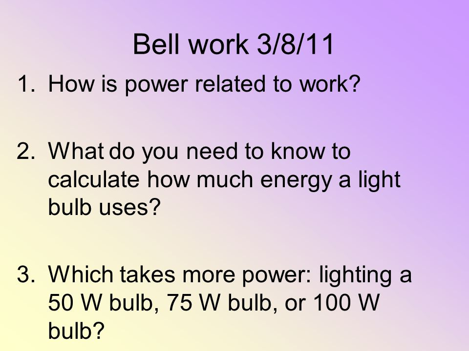 Bell work 3/8/11 How is power related to work