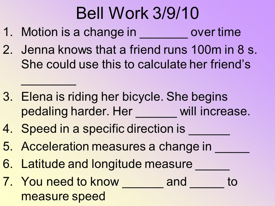 Bell Work 3/9/10 Motion is a change in _______ over time