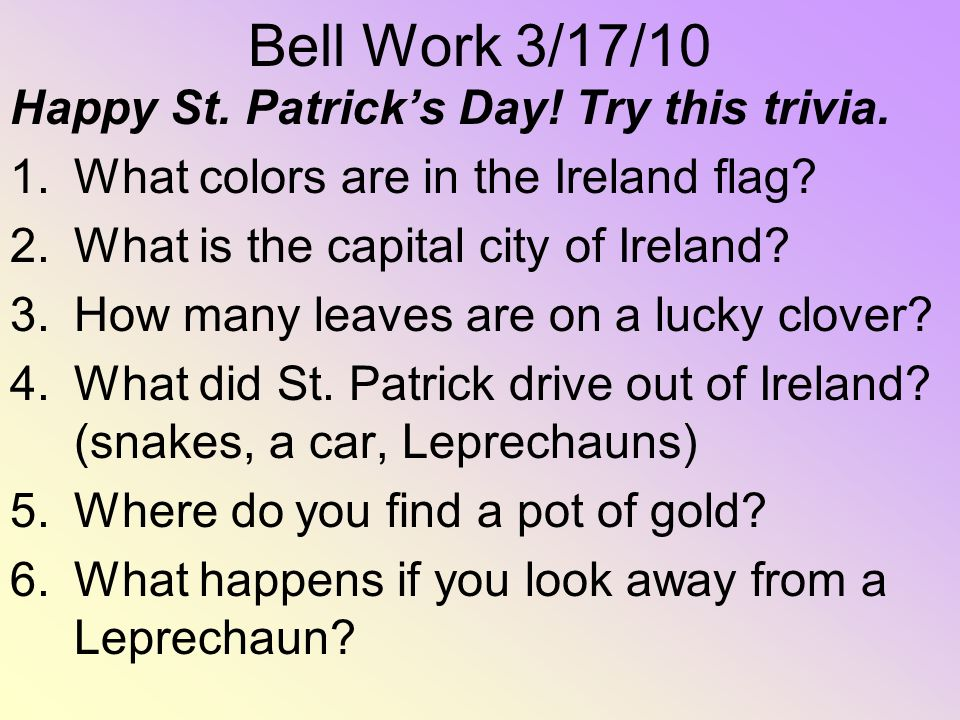 Bell Work 3/17/10 Happy St. Patrick's Day! Try this trivia.