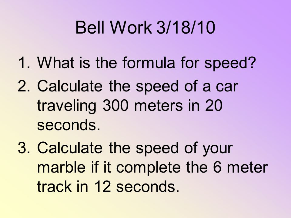 Bell Work 3/18/10 What is the formula for speed