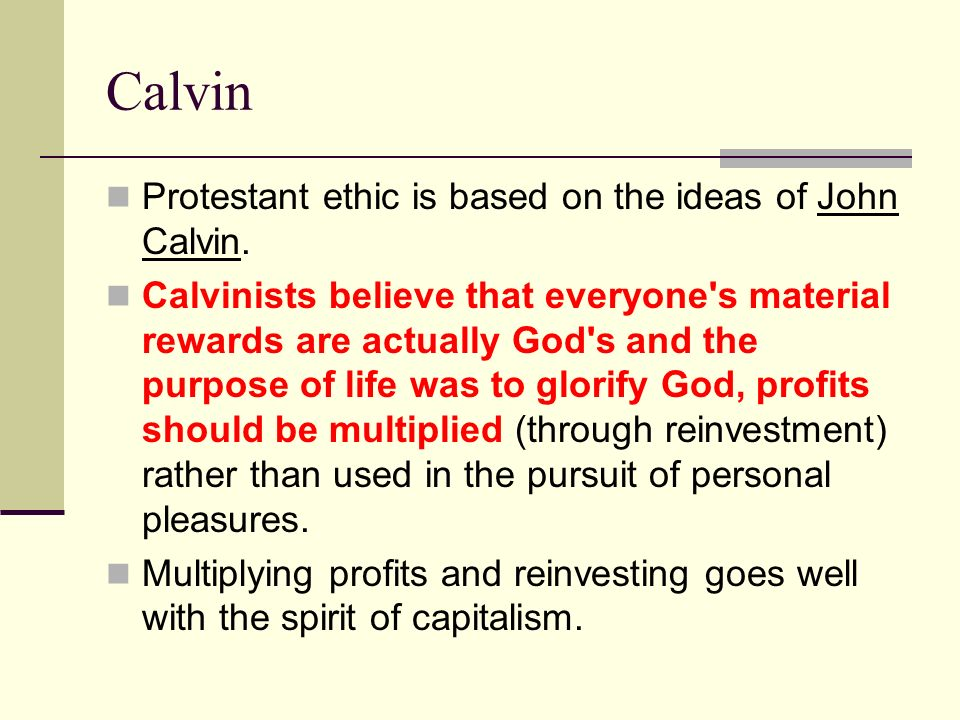 Calvin Protestant ethic is based on the ideas of John Calvin.