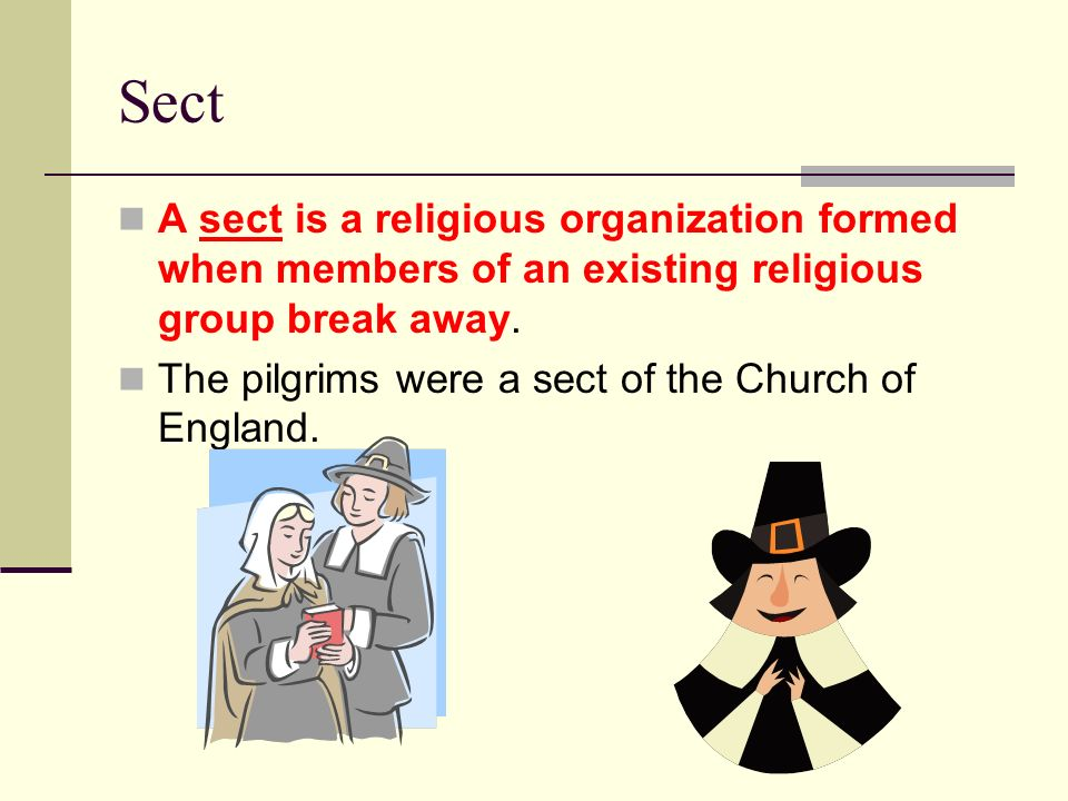 Sect A sect is a religious organization formed when members of an existing religious group break away.