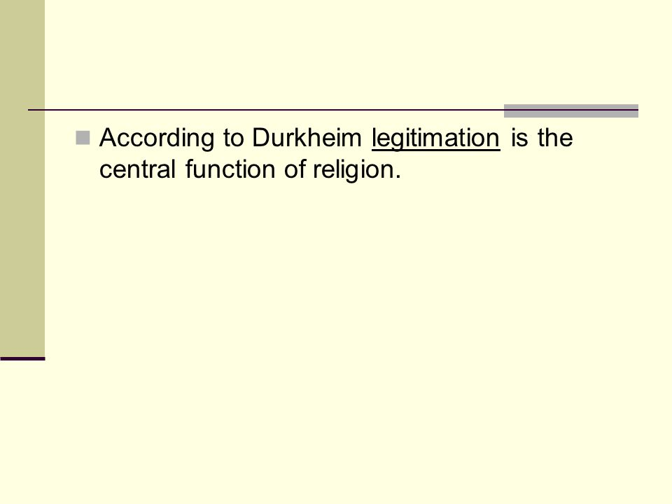 According to Durkheim legitimation is the central function of religion.