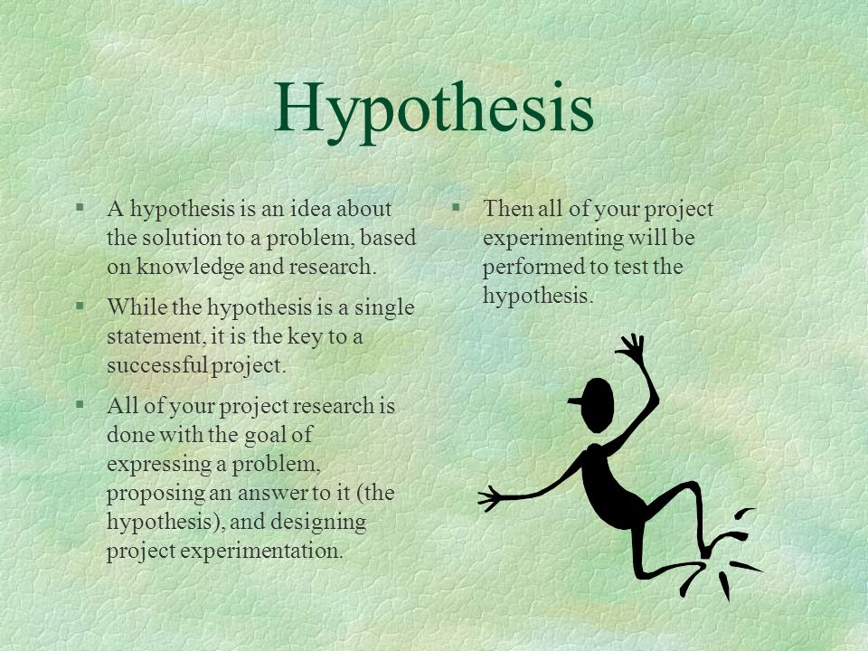 Hypothesis A hypothesis is an idea about the solution to a problem, based on knowledge and research.