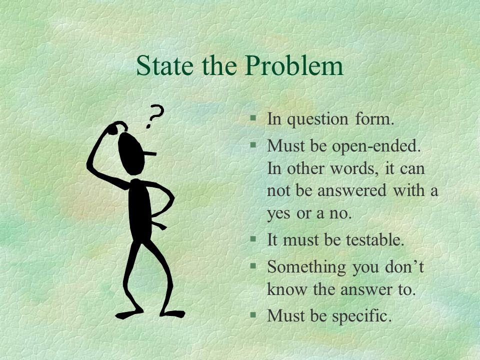 State the Problem In question form.