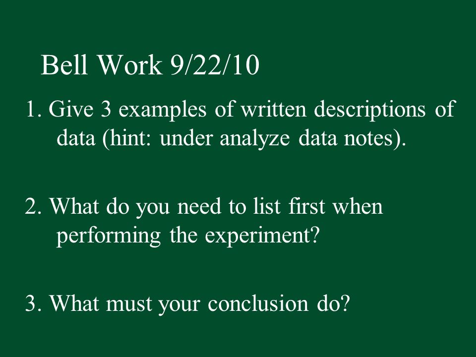 Bell Work 9/22/10 1. Give 3 examples of written descriptions of data (hint: under analyze data notes).