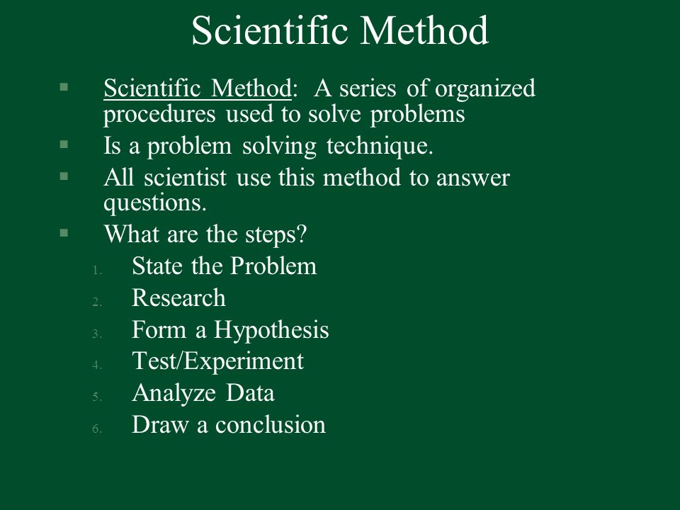 Scientific Method Scientific Method: A series of organized procedures used to solve problems. Is a problem solving technique.