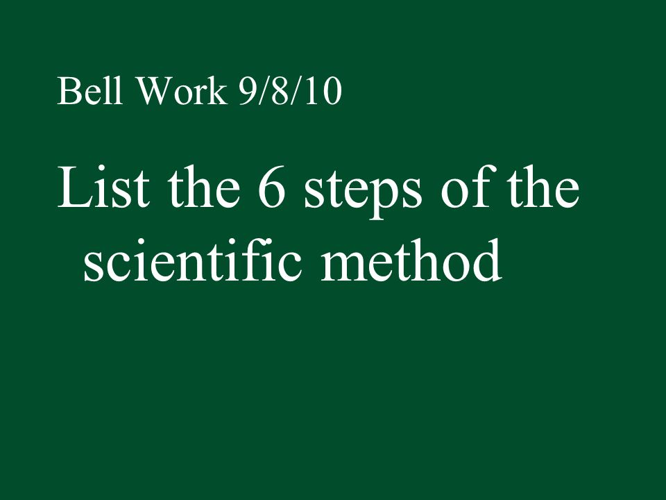 List the 6 steps of the scientific method