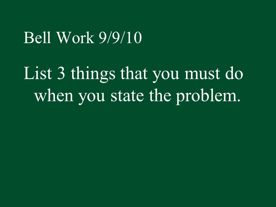 List 3 things that you must do when you state the problem.