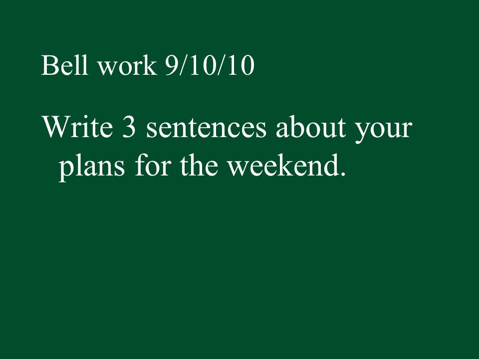 Write 3 sentences about your plans for the weekend.