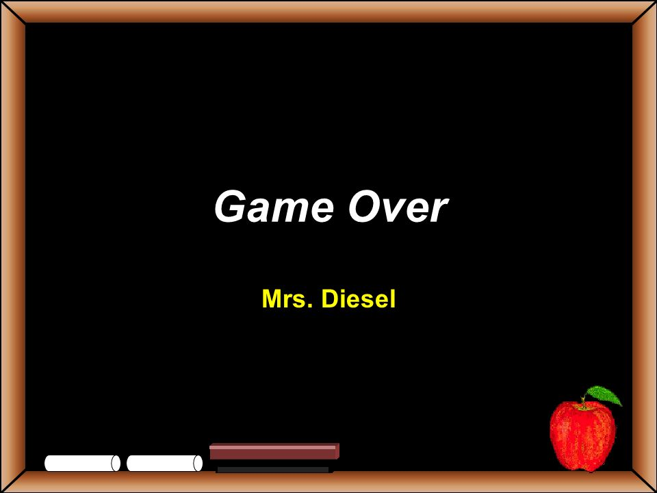 Game Over Mrs. Diesel