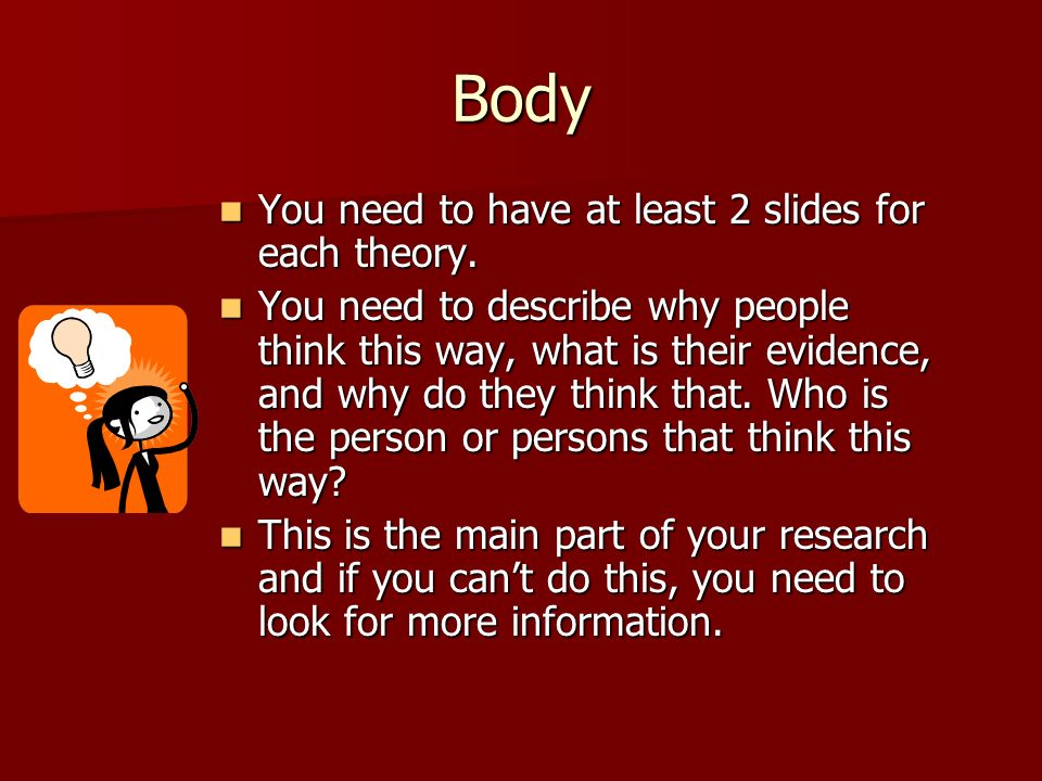 Body You need to have at least 2 slides for each theory.