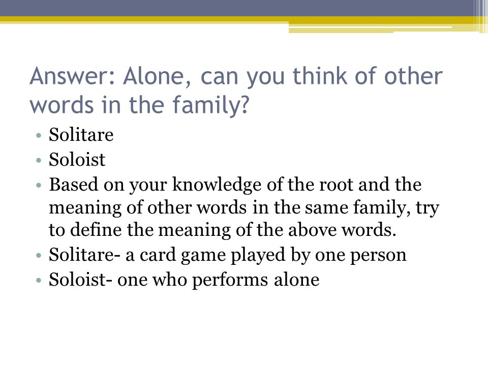 Answer: Alone, can you think of other words in the family