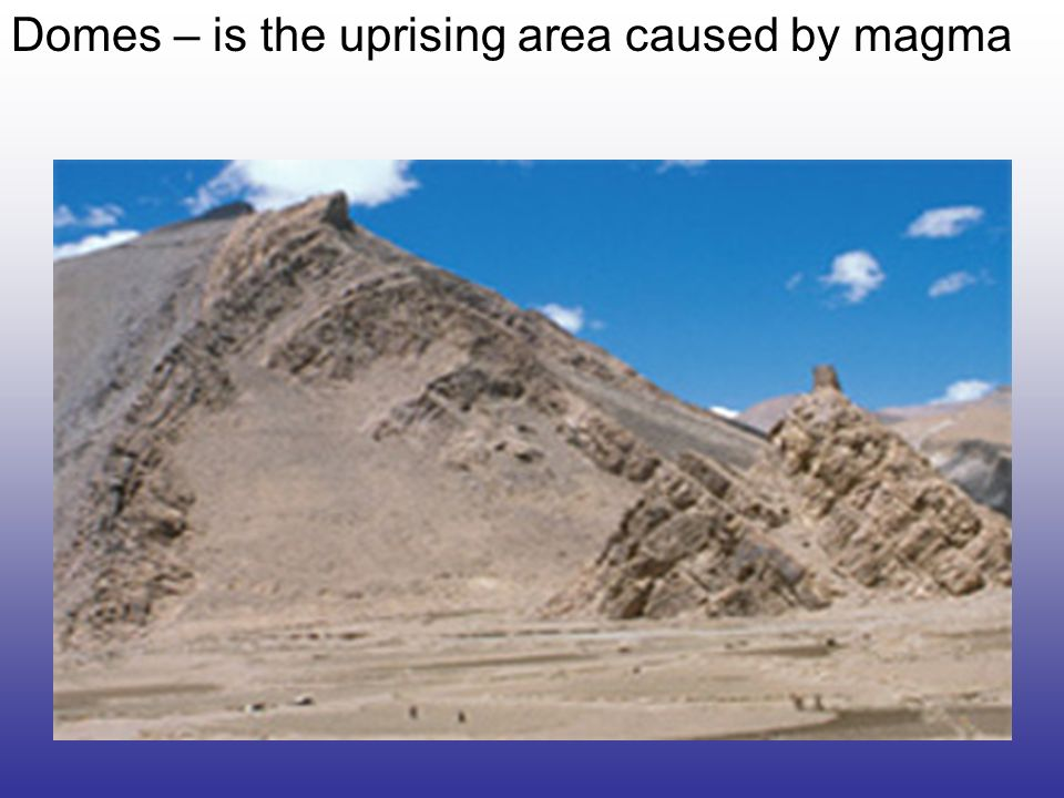 Domes – is the uprising area caused by magma