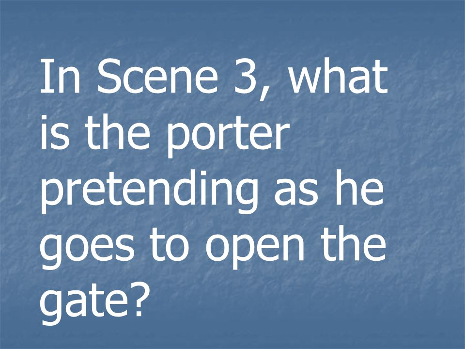 In Scene 3, what is the porter pretending as he goes to open the gate