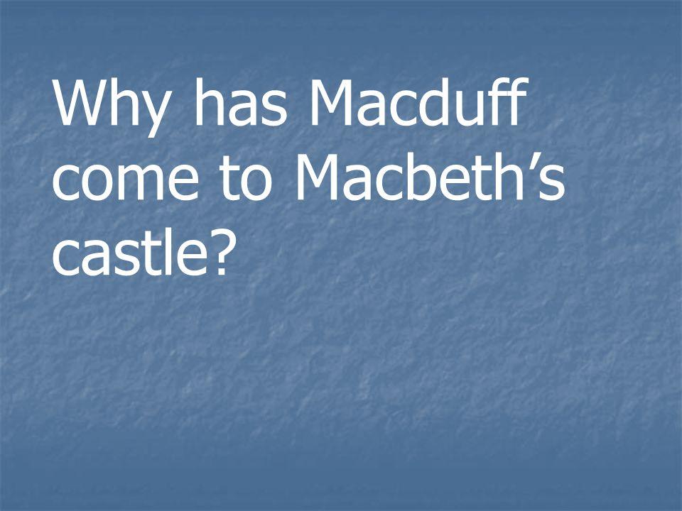 Why has Macduff come to Macbeth's castle