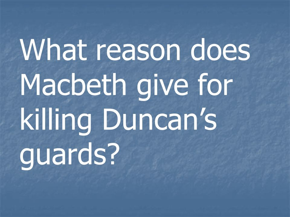 What reason does Macbeth give for killing Duncan's guards