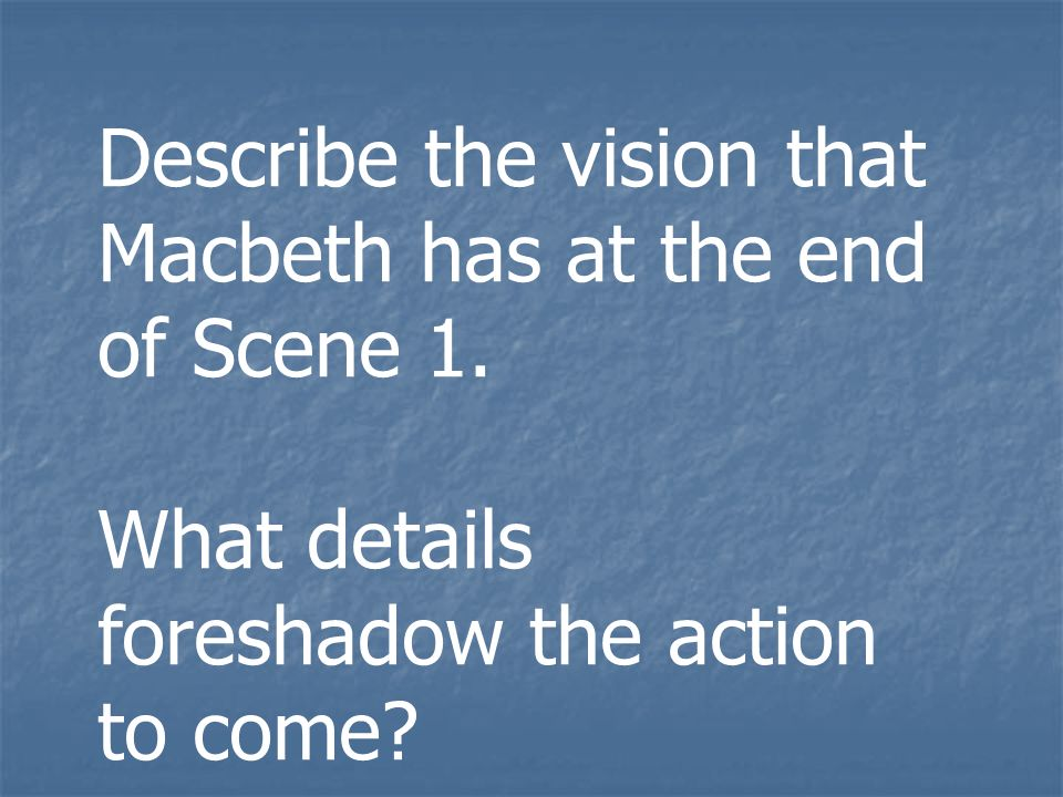 Describe the vision that Macbeth has at the end of Scene 1.