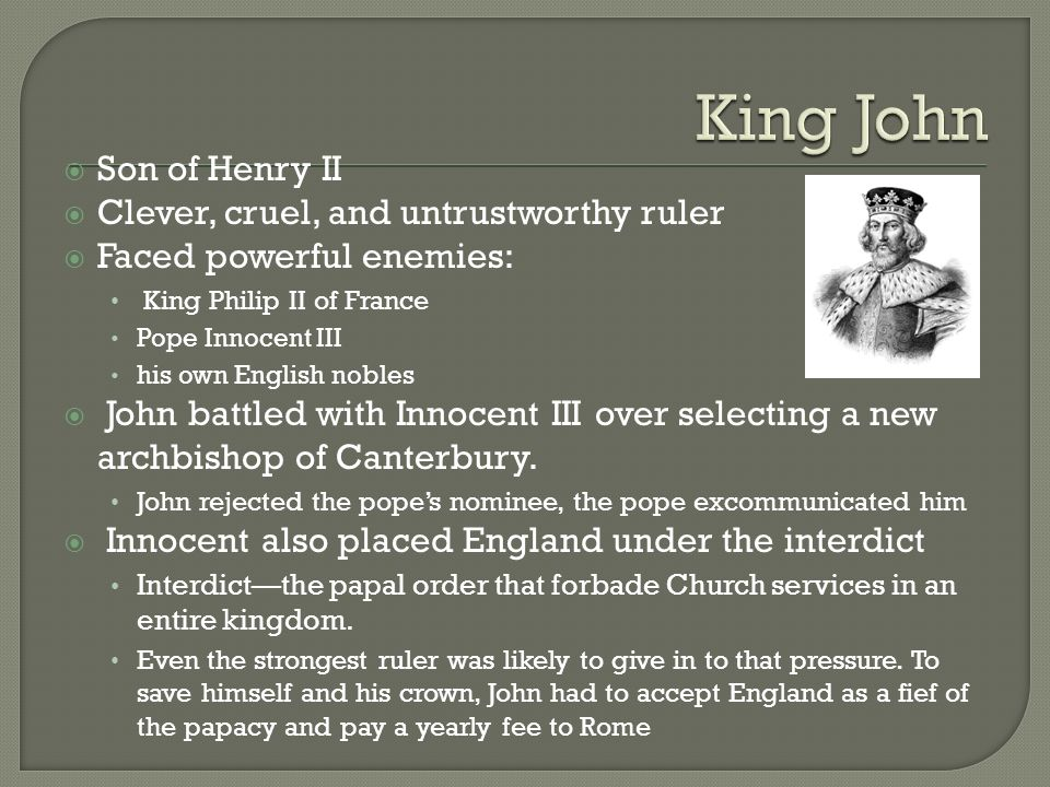 King John Son of Henry II Clever, cruel, and untrustworthy ruler