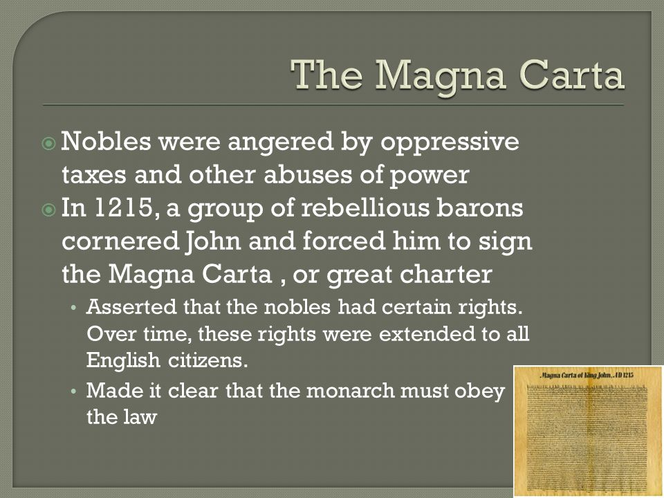 The Magna Carta Nobles were angered by oppressive taxes and other abuses of power.