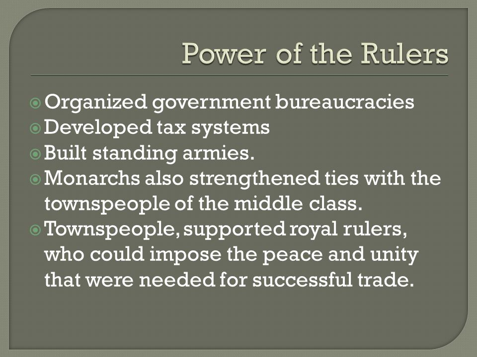 Power of the Rulers Organized government bureaucracies