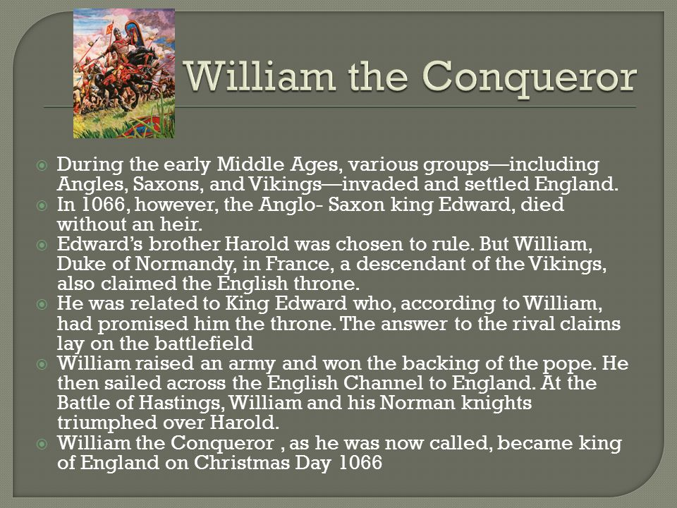 William the Conqueror During the early Middle Ages, various groups—including Angles, Saxons, and Vikings—invaded and settled England.