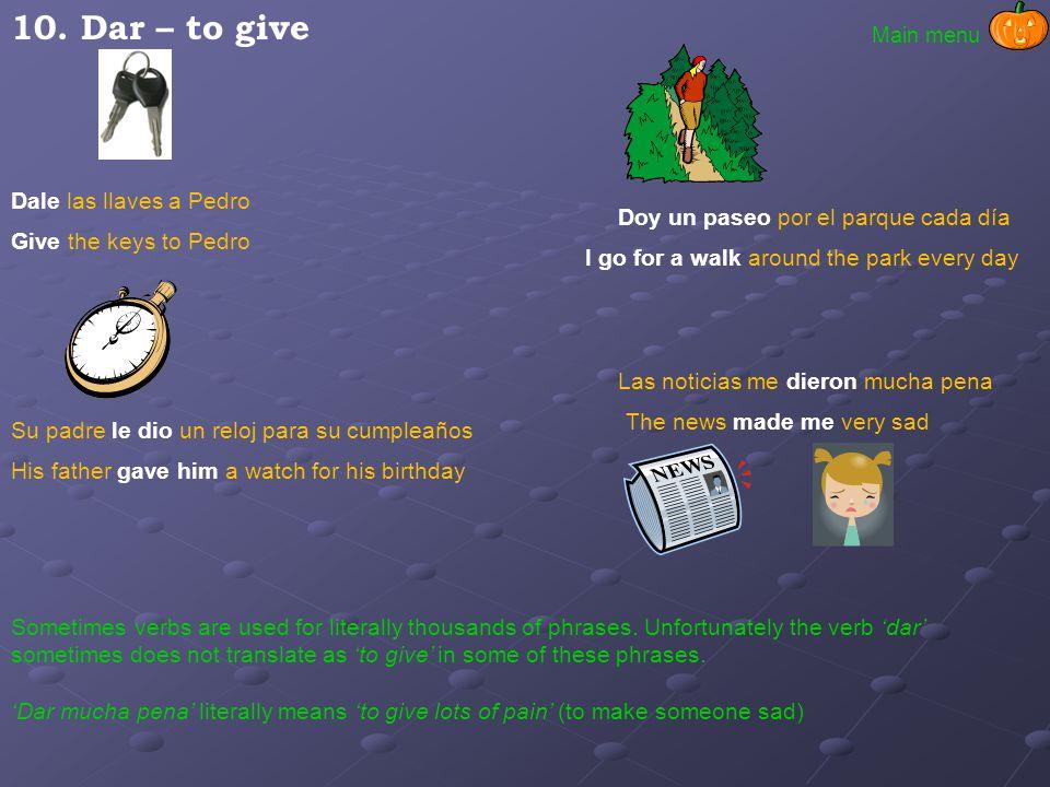 10. Dar – to give Dale las llaves a Pedro