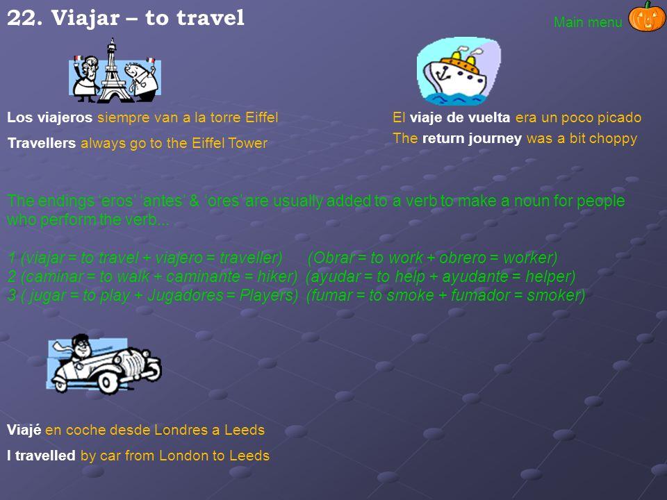 22. Viajar – to travel Main menu. Los viajeros siempre van a la torre Eiffel. El viaje de vuelta era un poco picado.