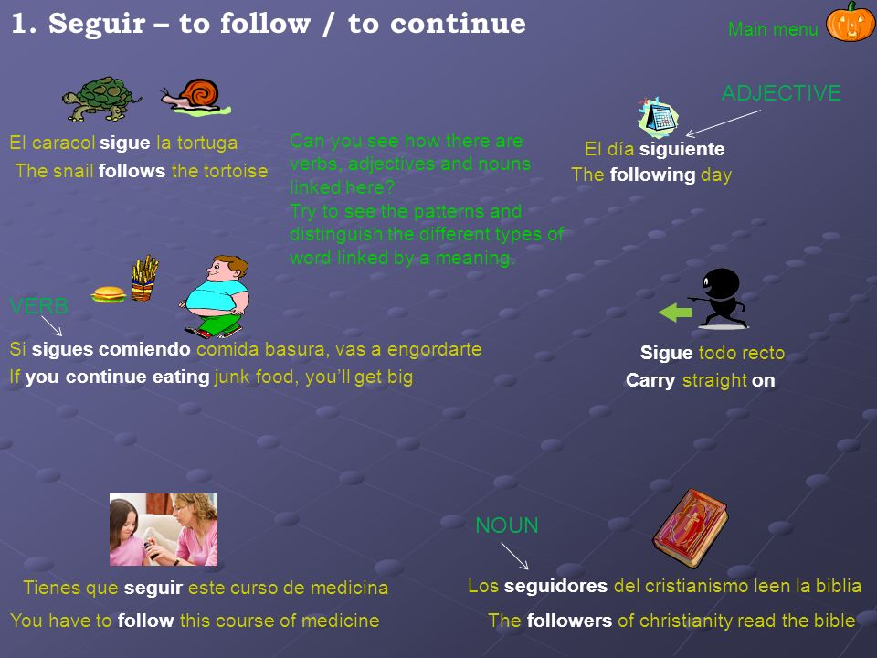 1. Seguir – to follow / to continue