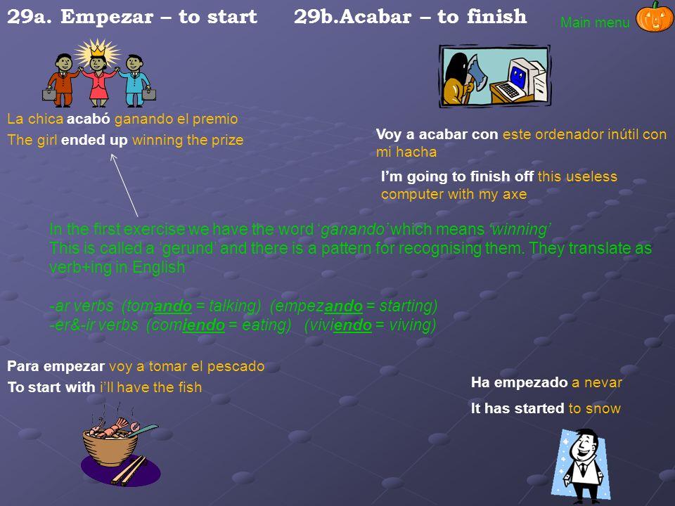 29a. Empezar – to start 29b.Acabar – to finish