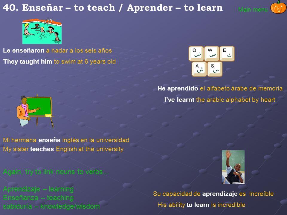 40. Enseñar – to teach / Aprender – to learn