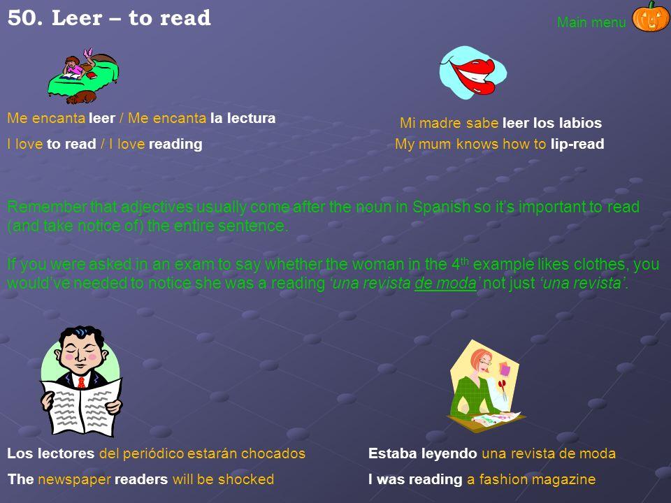 50. Leer – to read Main menu. Me encanta leer / Me encanta la lectura. Mi madre sabe leer los labios.