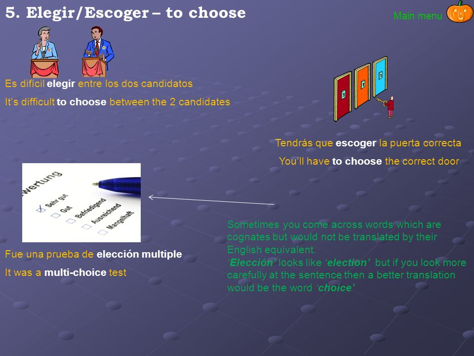 5. Elegir/Escoger – to choose