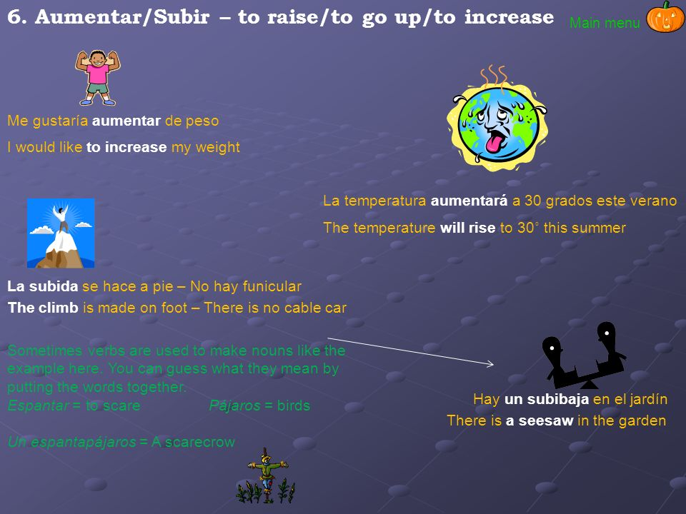 6. Aumentar/Subir – to raise/to go up/to increase
