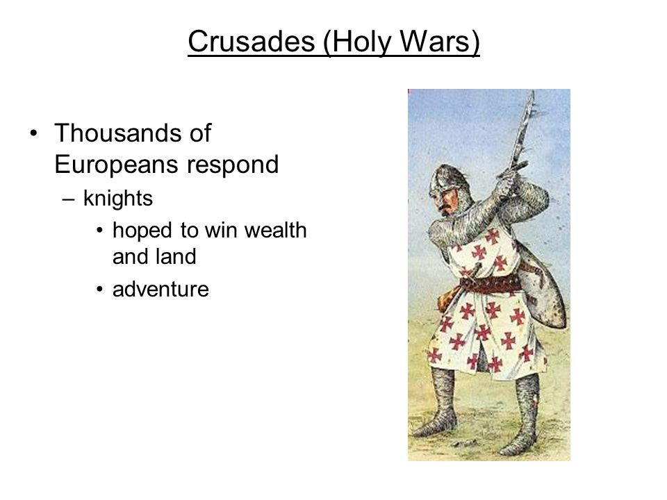 Crusades (Holy Wars) Thousands of Europeans respond knights